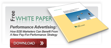 Performance Advertising: How B2B Marketers Can Benefit From A New Pay-For-Performance Strategy